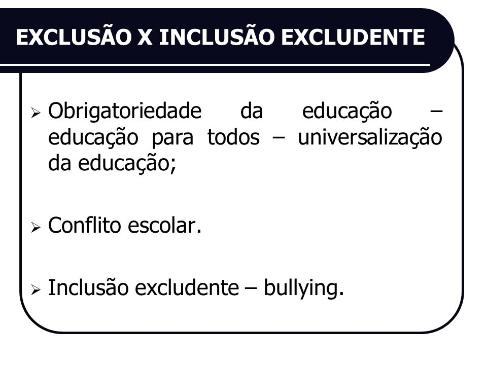 EXCLUSÃO X INCLUSÃO EXCLUDENTE