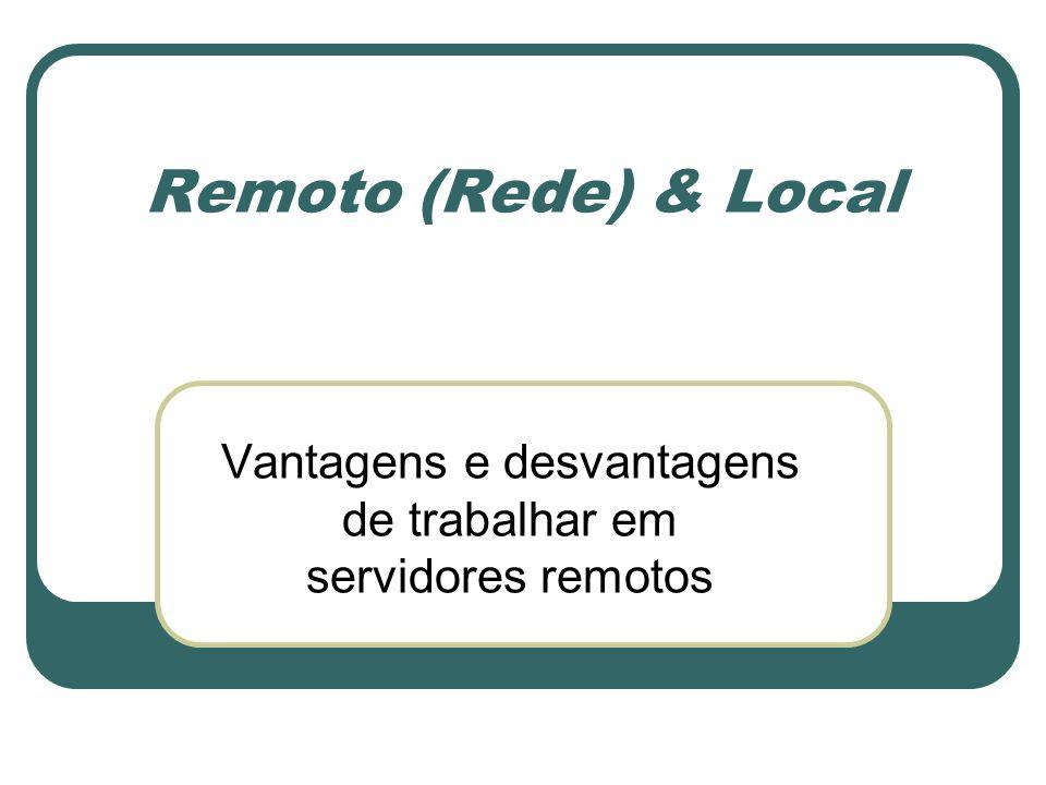 Vantagens e desvantagens de trabalhar em servidores remotos