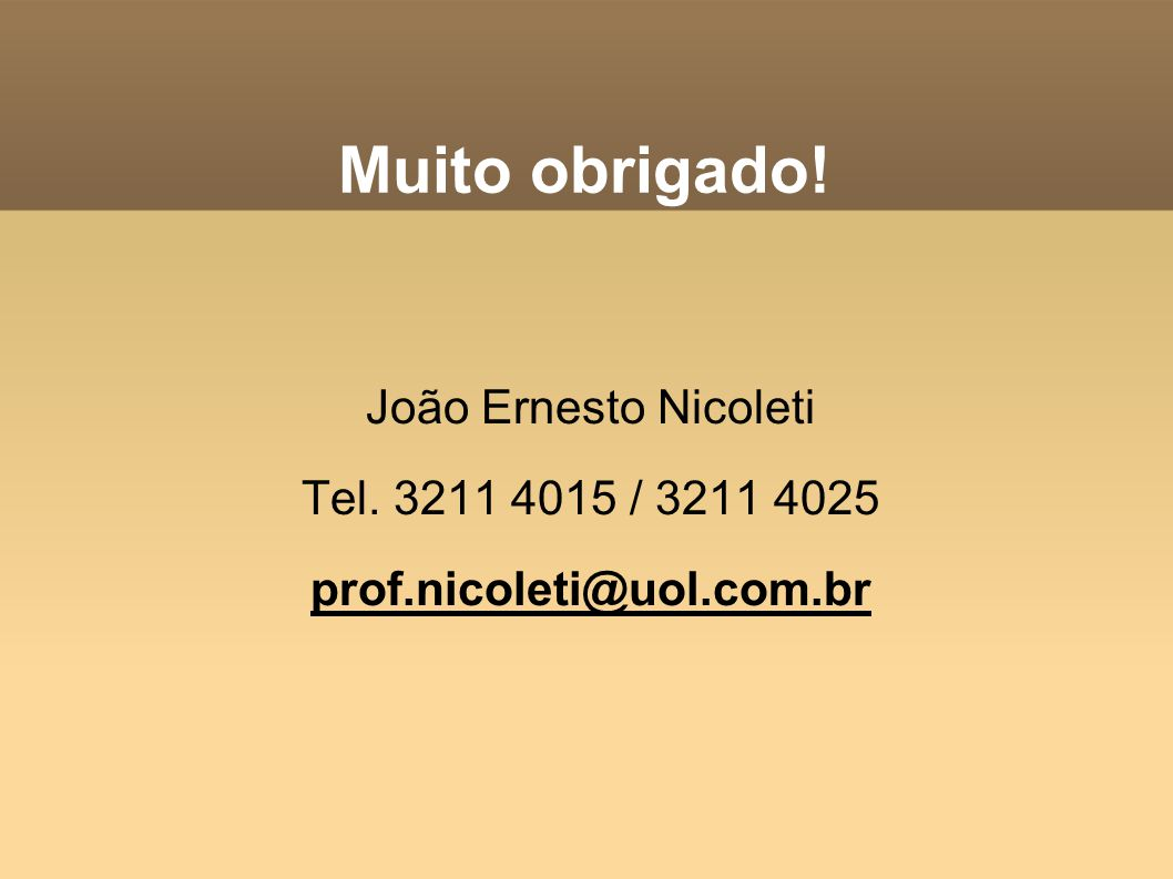 Muito obrigado! João Ernesto Nicoleti Tel. 3211 4015 / 3211 4025