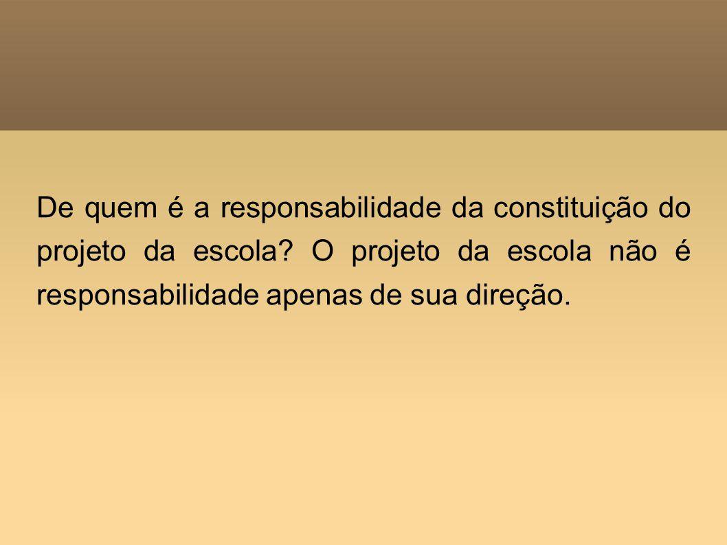 De quem é a responsabilidade da constituição do projeto da escola