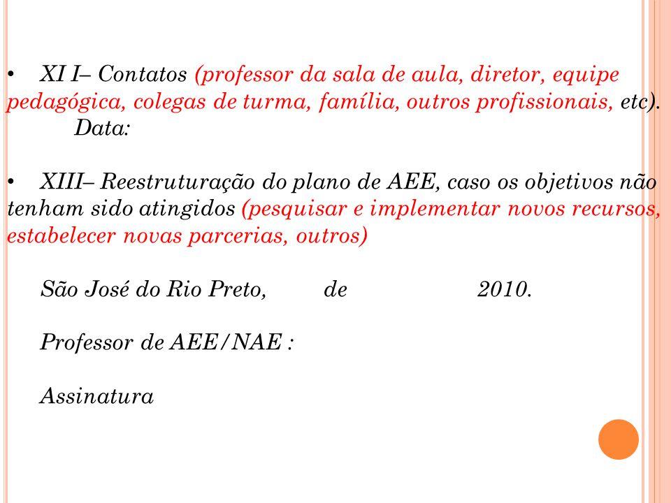 XI I– Contatos (professor da sala de aula, diretor, equipe pedagógica, colegas de turma, família, outros profissionais, etc).