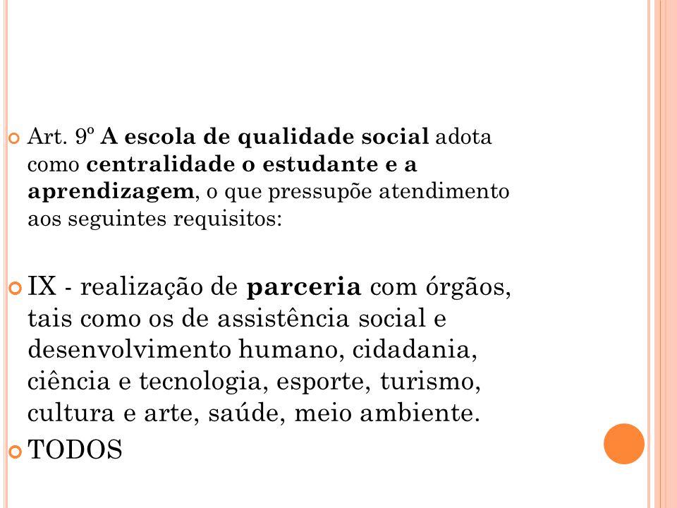 Art. 9º A escola de qualidade social adota como centralidade o estudante e a aprendizagem, o que pressupõe atendimento aos seguintes requisitos:
