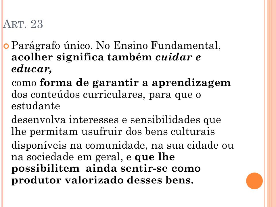 Art. 23 Parágrafo único. No Ensino Fundamental, acolher significa também cuidar e educar,
