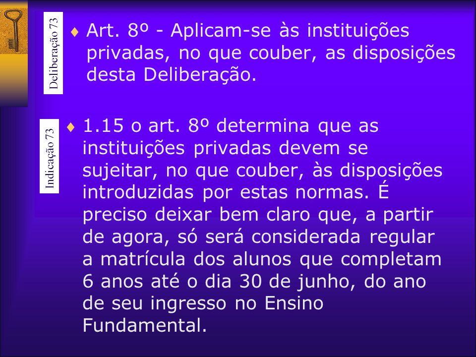 Art. 8º - Aplicam-se às instituições privadas, no que couber, as disposições desta Deliberação.