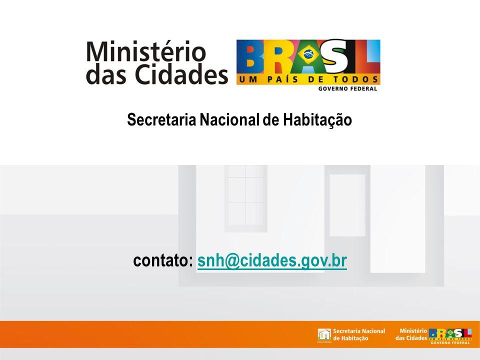 Secretaria Nacional de Habitação contato: snh@cidades.gov.br