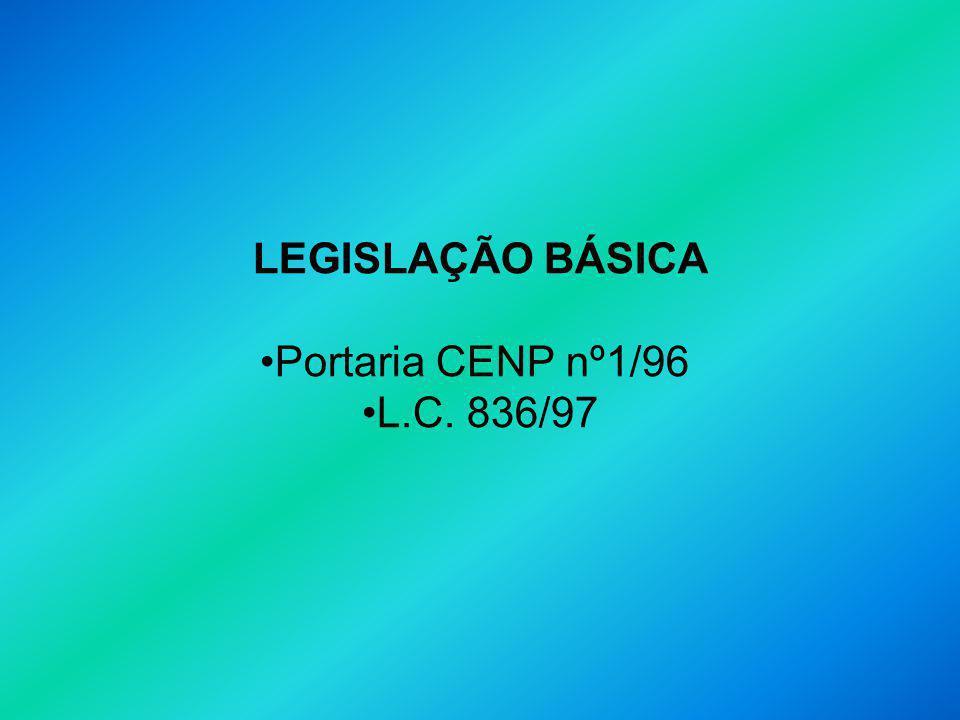 LEGISLAÇÃO BÁSICA Portaria CENP nº1/96 L.C. 836/97