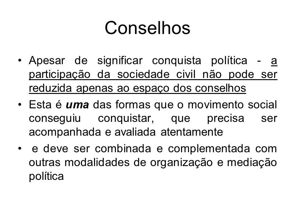 Conselhos Apesar de significar conquista política - a participação da sociedade civil não pode ser reduzida apenas ao espaço dos conselhos.