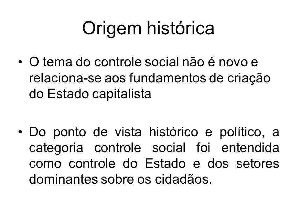 Origem histórica O tema do controle social não é novo e relaciona-se aos fundamentos de criação do Estado capitalista.