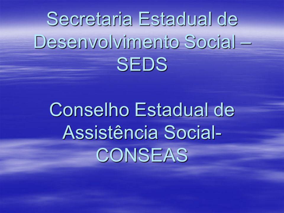 Secretaria Estadual de Desenvolvimento Social – SEDS Conselho Estadual de Assistência Social-CONSEAS