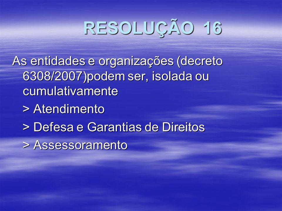RESOLUÇÃO 16 As entidades e organizações (decreto 6308/2007)podem ser, isolada ou cumulativamente.