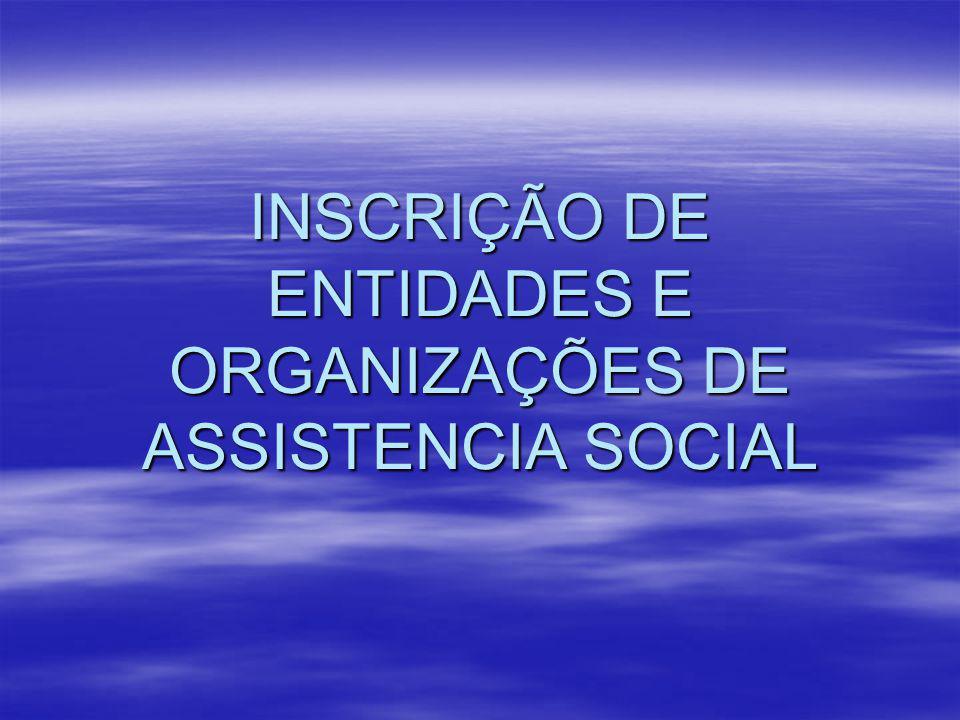 INSCRIÇÃO DE ENTIDADES E ORGANIZAÇÕES DE ASSISTENCIA SOCIAL