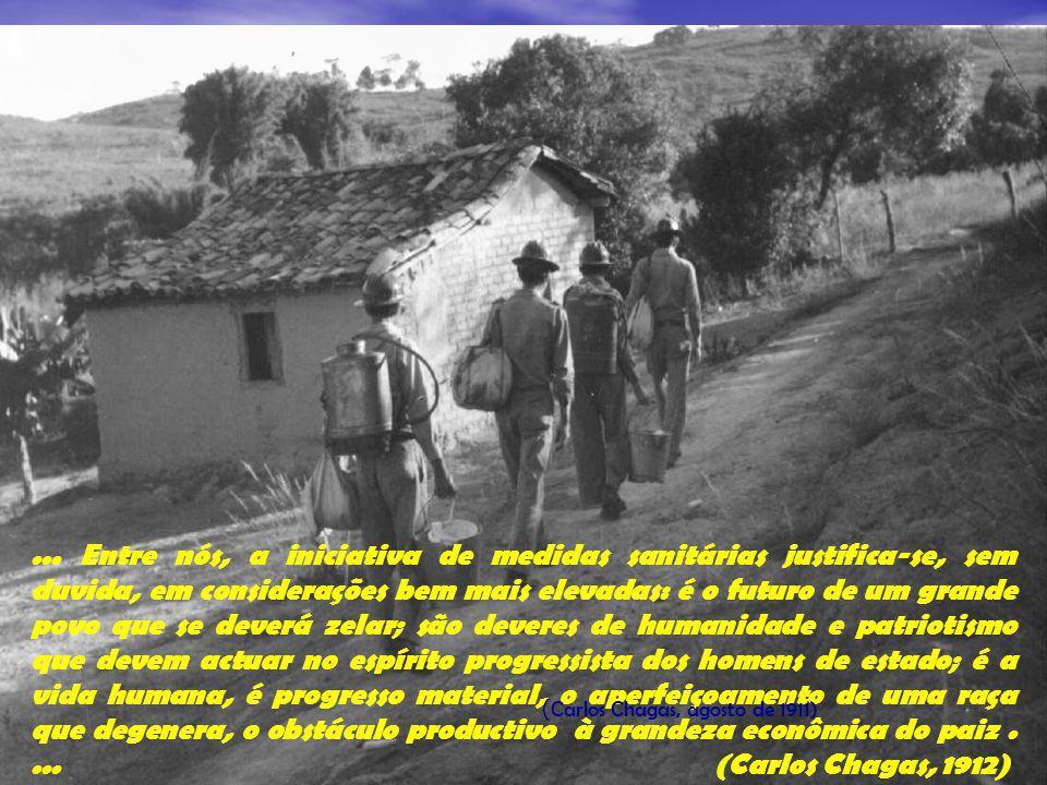 ... Entre nós, a iniciativa de medidas sanitárias justifica-se, sem duvida, em considerações bem mais elevadas: é o futuro de um grande povo que se deverá zelar; são deveres de humanidade e patriotismo que devem actuar no espírito progressista dos homens de estado; é a vida humana, é progresso material, o aperfeiçoamento de uma raça que degenera, o obstáculo productivo à grandeza econômica do paiz . ... (Carlos Chagas, 1912)