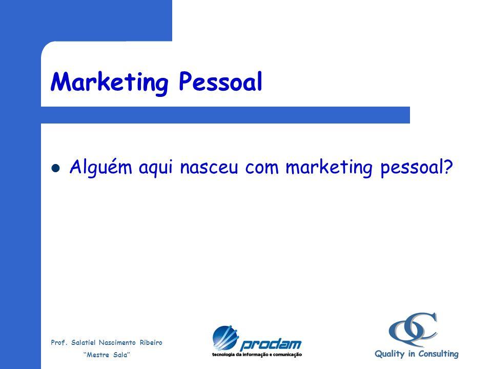 Marketing Pessoal Alguém aqui nasceu com marketing pessoal