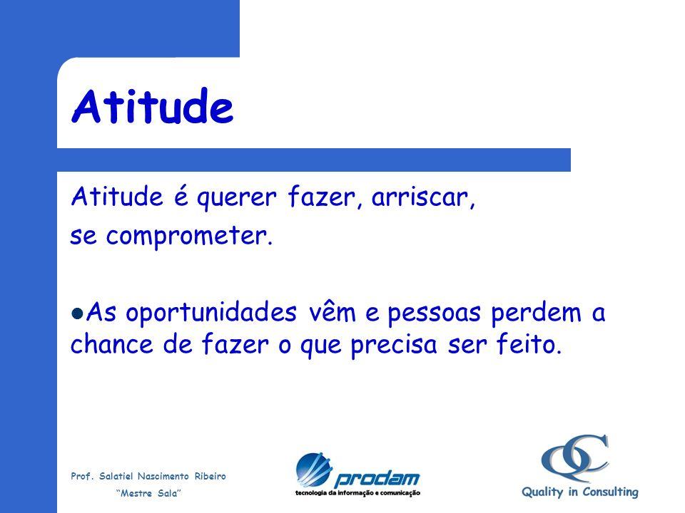 Atitude Atitude é querer fazer, arriscar, se comprometer.