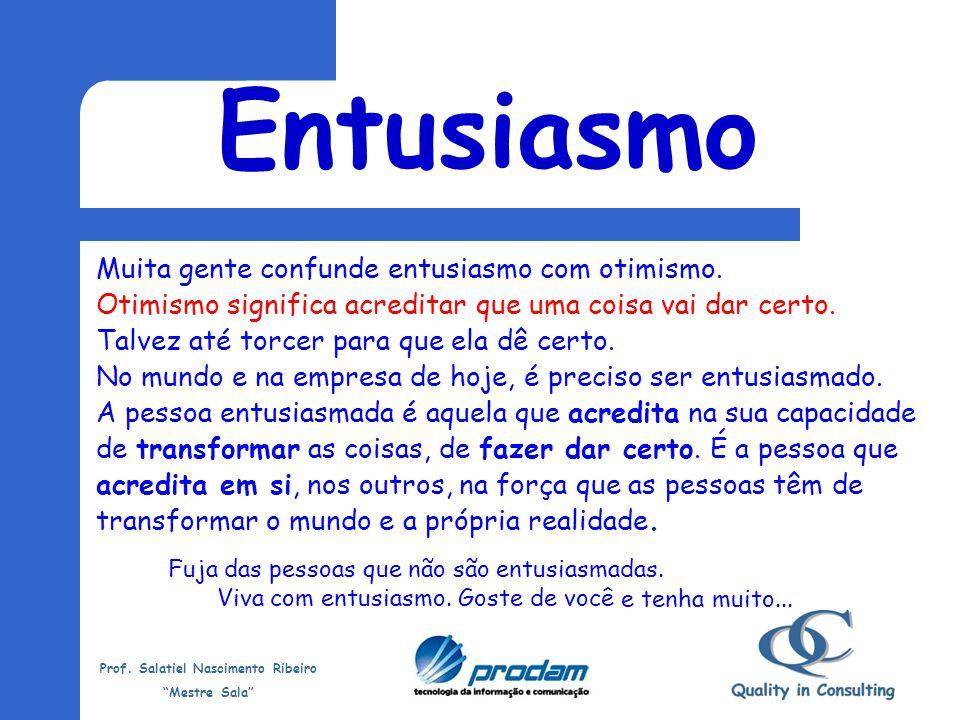 Entusiasmo Muita gente confunde entusiasmo com otimismo.