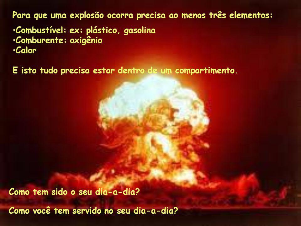 Para que uma explosão ocorra precisa ao menos três elementos: