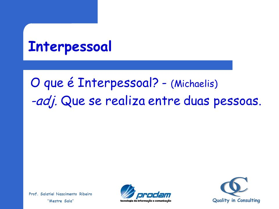 Interpessoal O que é Interpessoal - (Michaelis)