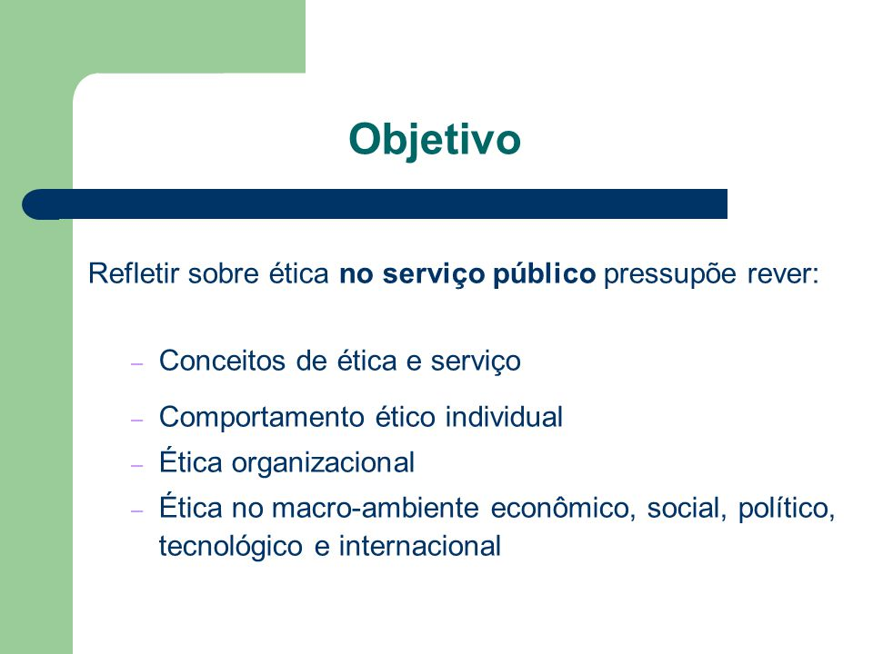 Objetivo Refletir sobre ética no serviço público pressupõe rever:
