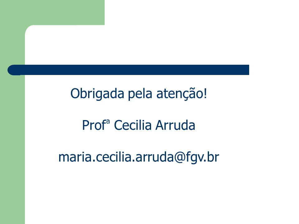 Obrigada pela atenção! Profª Cecilia Arruda maria.cecilia.arruda@fgv.br