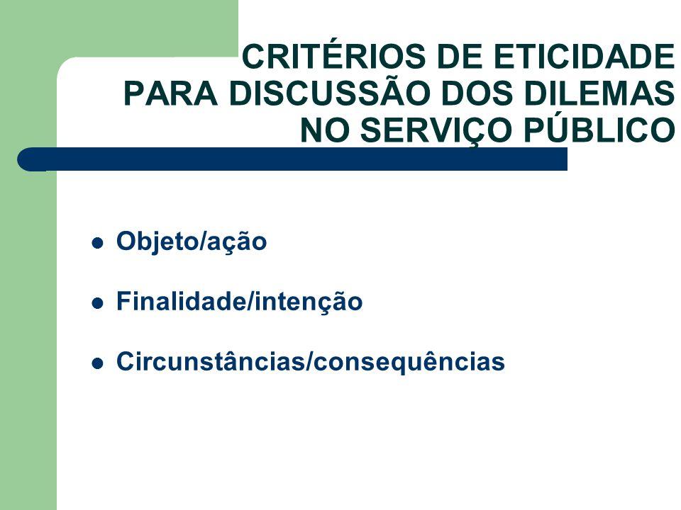 CRITÉRIOS DE ETICIDADE PARA DISCUSSÃO DOS DILEMAS NO SERVIÇO PÚBLICO