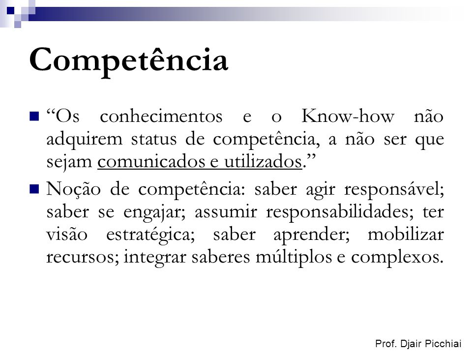 Competência Os conhecimentos e o Know-how não adquirem status de competência, a não ser que sejam comunicados e utilizados.