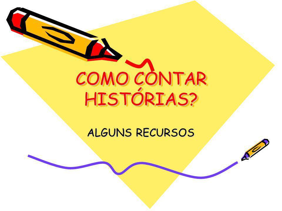 COMO CONTAR HISTÓRIAS ALGUNS RECURSOS