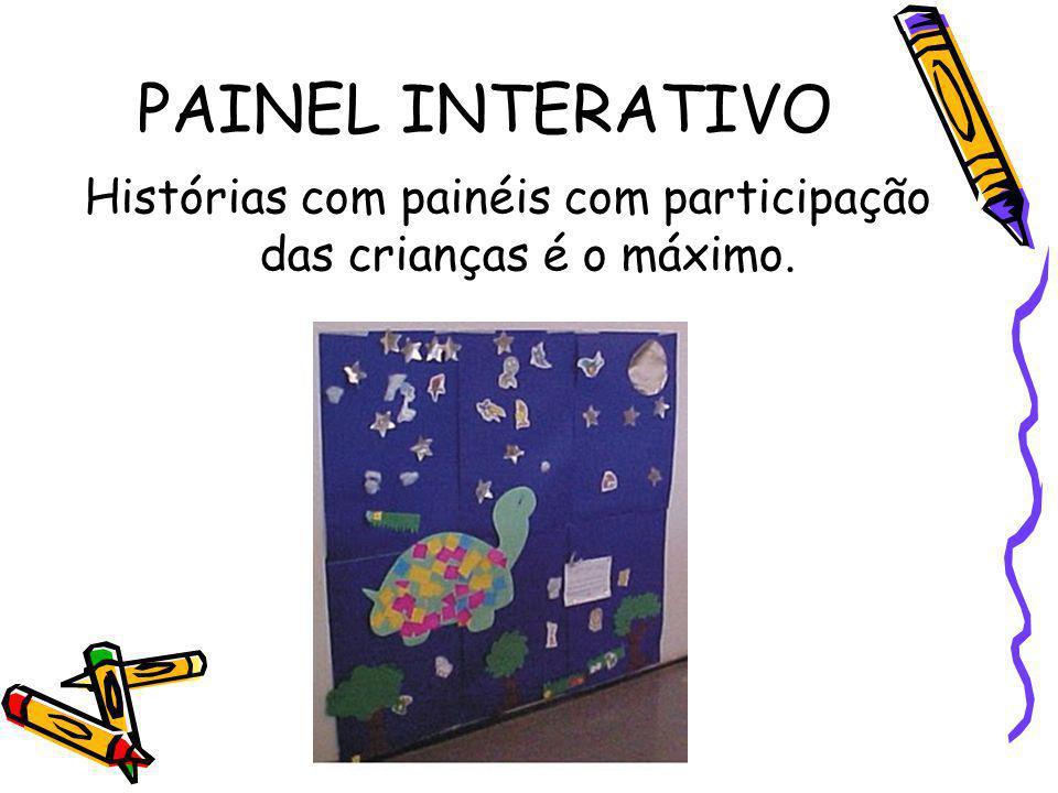 Histórias com painéis com participação das crianças é o máximo.