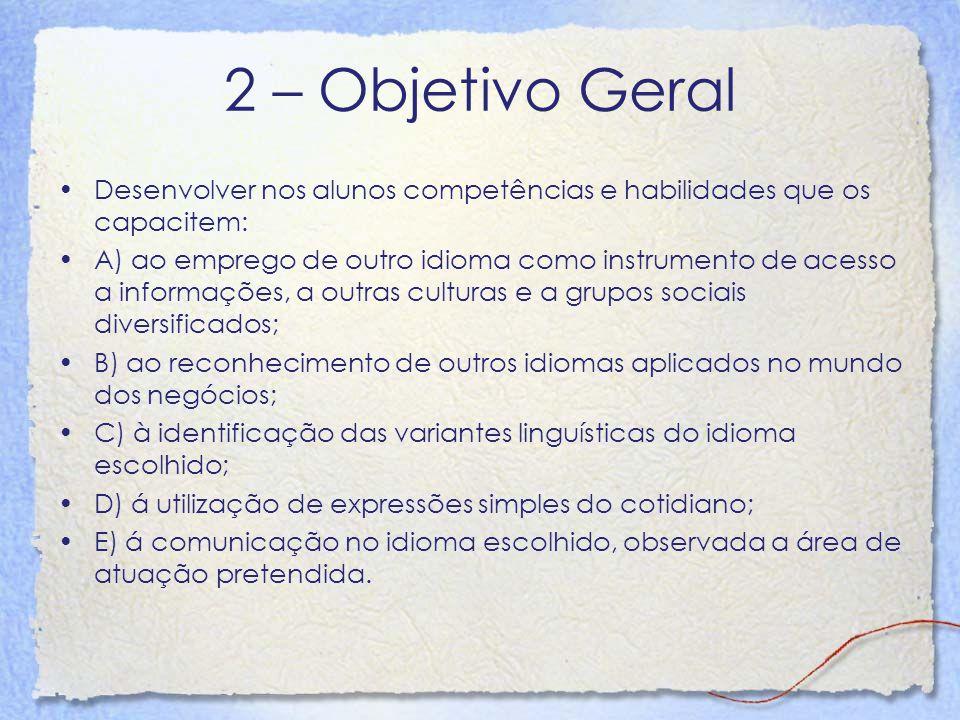 2 – Objetivo Geral Desenvolver nos alunos competências e habilidades que os capacitem: