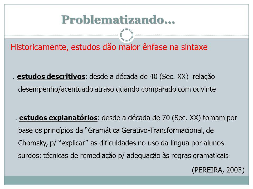 Problematizando... Historicamente, estudos dão maior ênfase na sintaxe