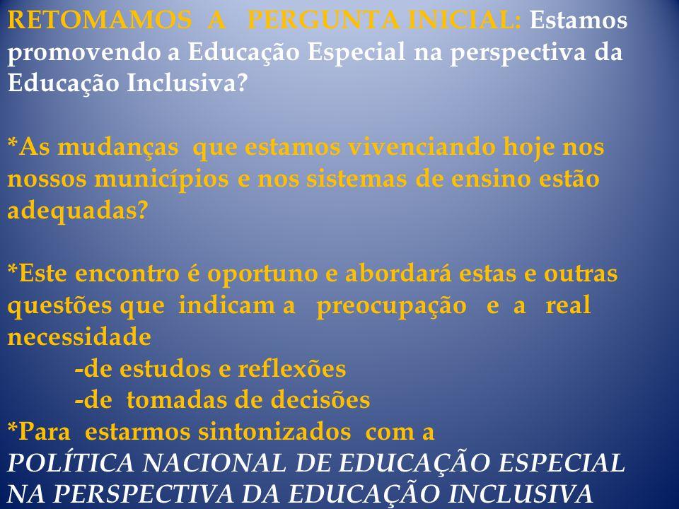 RETOMAMOS A PERGUNTA INICIAL: Estamos promovendo a Educação Especial na perspectiva da Educação Inclusiva