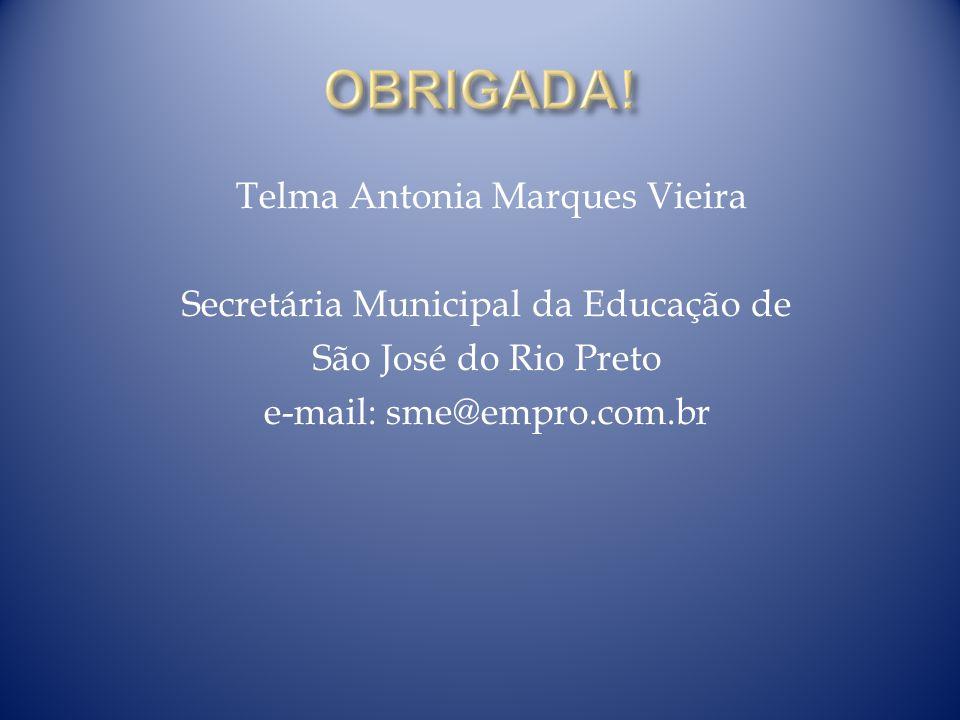 Telma Antonia Marques Vieira Secretária Municipal da Educação de