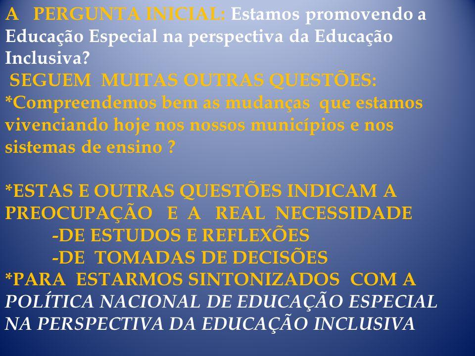 A PERGUNTA INICIAL: Estamos promovendo a Educação Especial na perspectiva da Educação Inclusiva