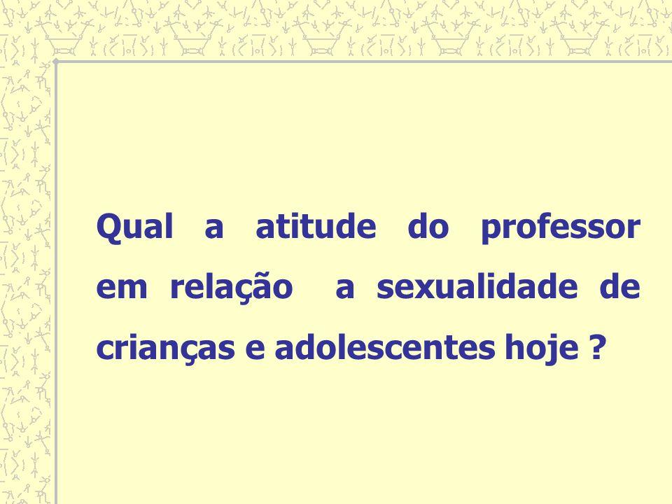 Qual a atitude do professor em relação a sexualidade de crianças e adolescentes hoje