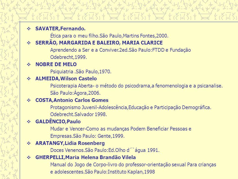 SAVATER,Fernando. Ética para o meu filho.São Paulo,Martins Fontes,2000. SERRÃO, MARGARIDA E BALEIRO, MARIA CLARICE.