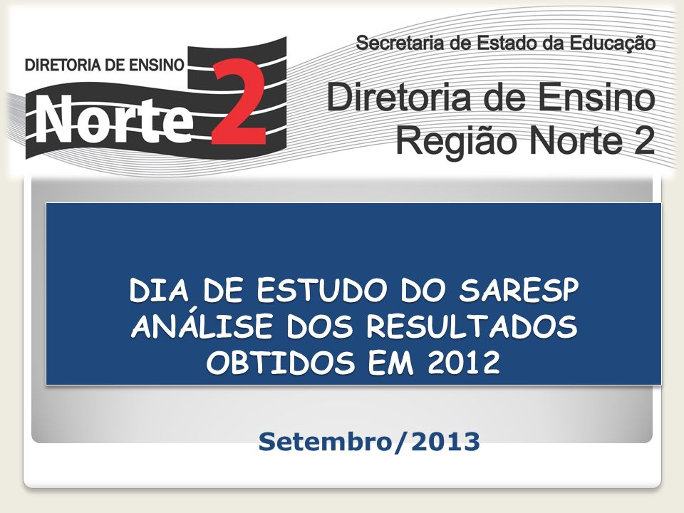 DIA DE ESTUDO DO SARESP ANÁLISE DOS RESULTADOS OBTIDOS EM 2012