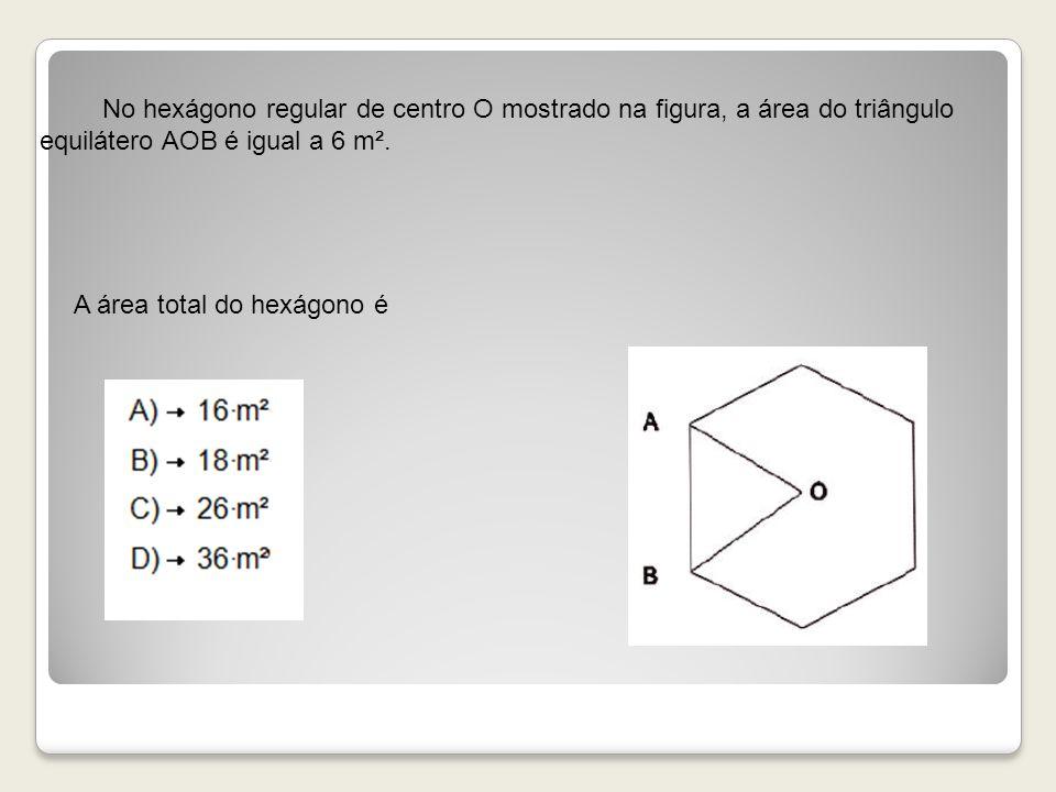 No hexágono regular de centro O mostrado na figura, a área do triângulo equilátero AOB é igual a 6 m².