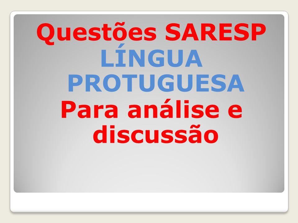 Questões SARESP LÍNGUA PROTUGUESA Para análise e discussão