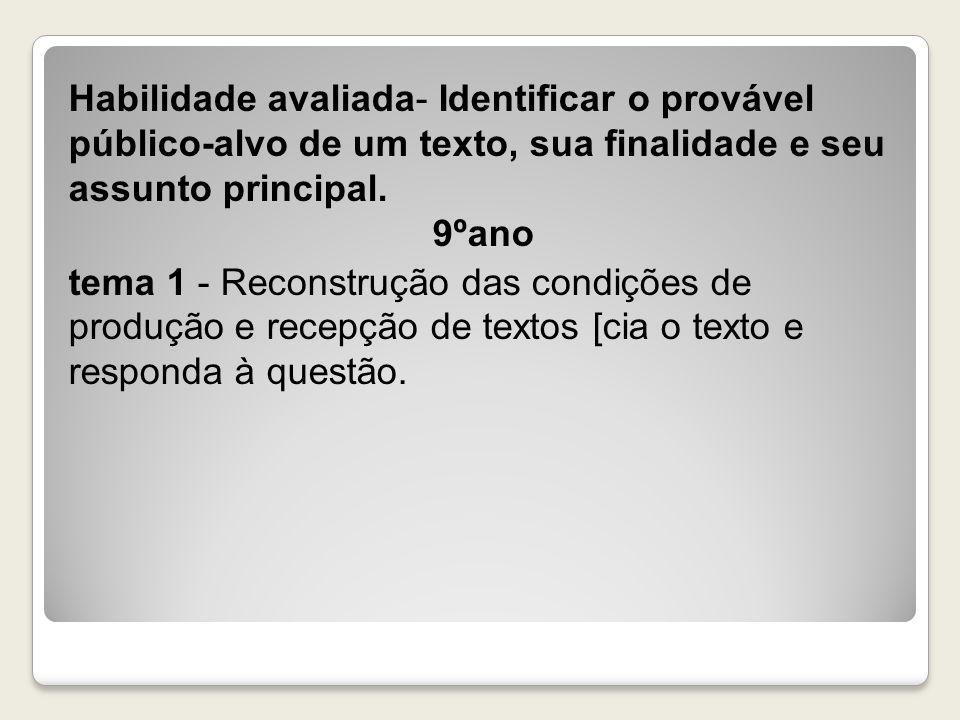 Habilidade avaliada- Identificar o provável público-alvo de um texto, sua finalidade e seu assunto principal.