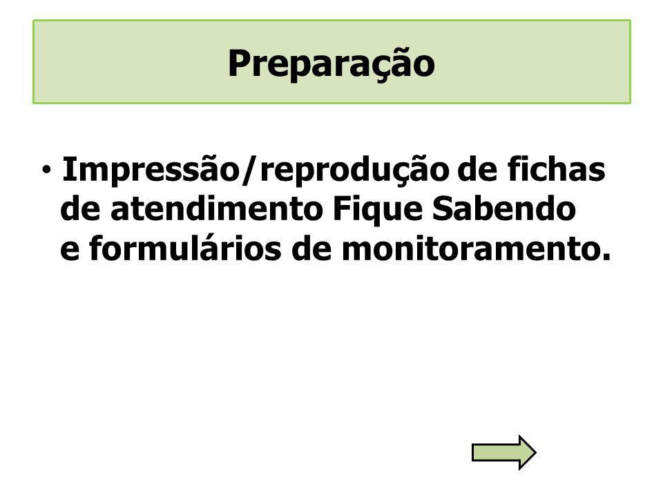 Preparação Impressão/reprodução de fichas de atendimento Fique Sabendo e formulários de monitoramento.