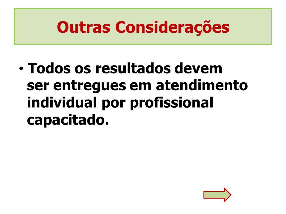 Outras Considerações Todos os resultados devem ser entregues em atendimento individual por profissional capacitado.