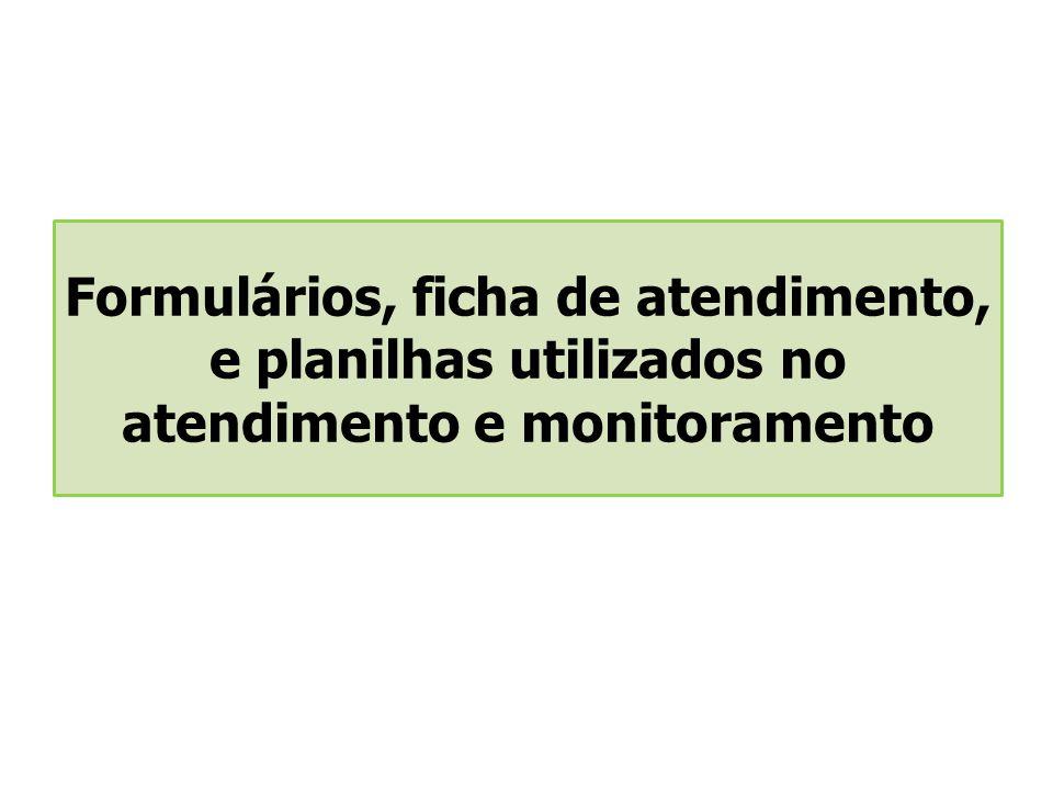Formulários, ficha de atendimento, e planilhas utilizados no atendimento e monitoramento