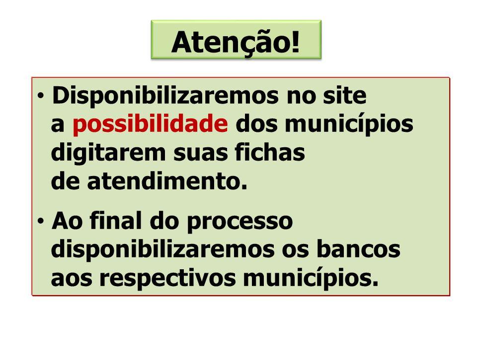 Atenção! Disponibilizaremos no site a possibilidade dos municípios digitarem suas fichas de atendimento.