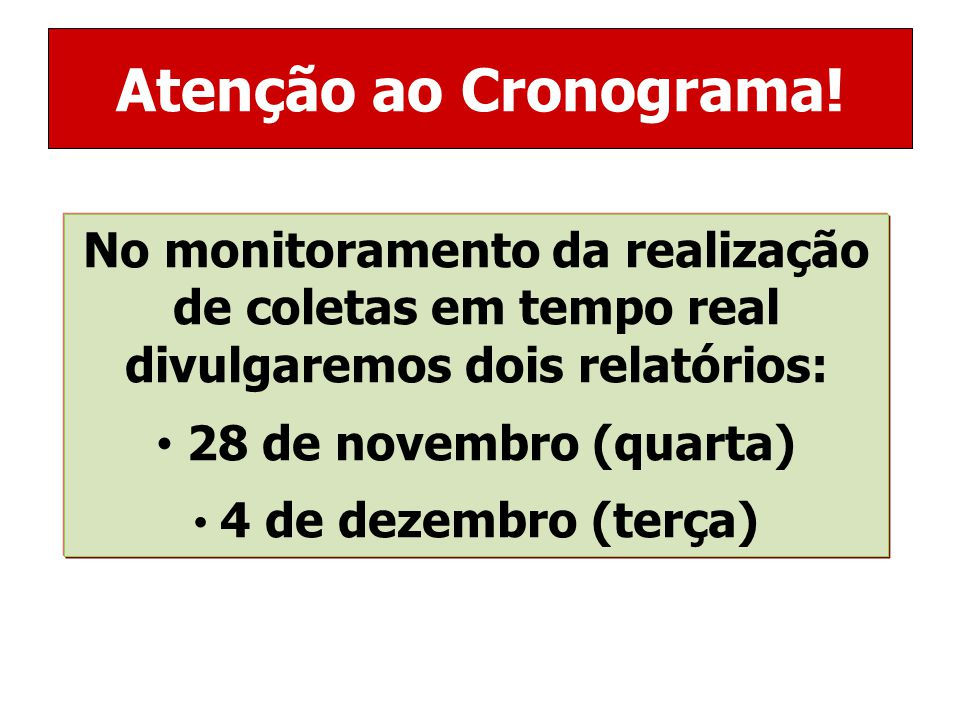 Atenção ao Cronograma! No monitoramento da realização de coletas em tempo real divulgaremos dois relatórios: