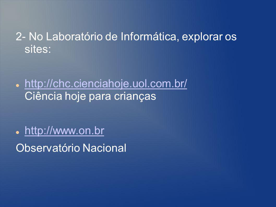 2- No Laboratório de Informática, explorar os sites: