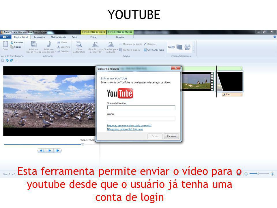 YOUTUBE Esta ferramenta permite enviar o vídeo para o youtube desde que o usuário já tenha uma conta de login.