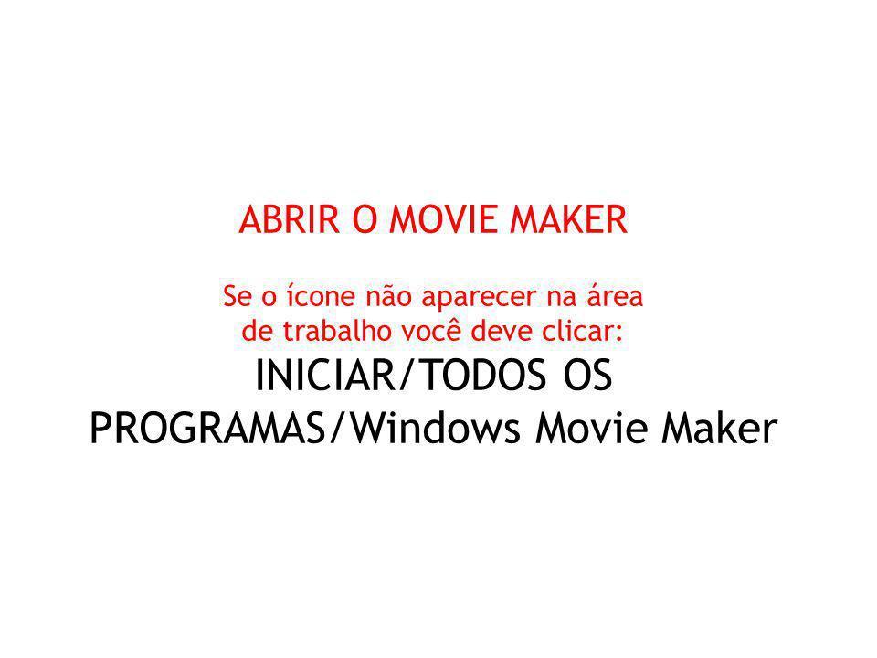 INICIAR/TODOS OS PROGRAMAS/Windows Movie Maker