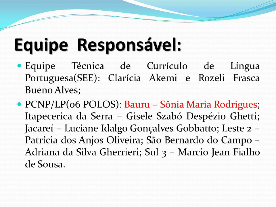 Equipe Responsável: Equipe Técnica de Currículo de Língua Portuguesa(SEE): Clarícia Akemi e Rozeli Frasca Bueno Alves;