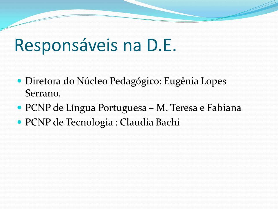 Responsáveis na D.E. Diretora do Núcleo Pedagógico: Eugênia Lopes Serrano. PCNP de Língua Portuguesa – M. Teresa e Fabiana.