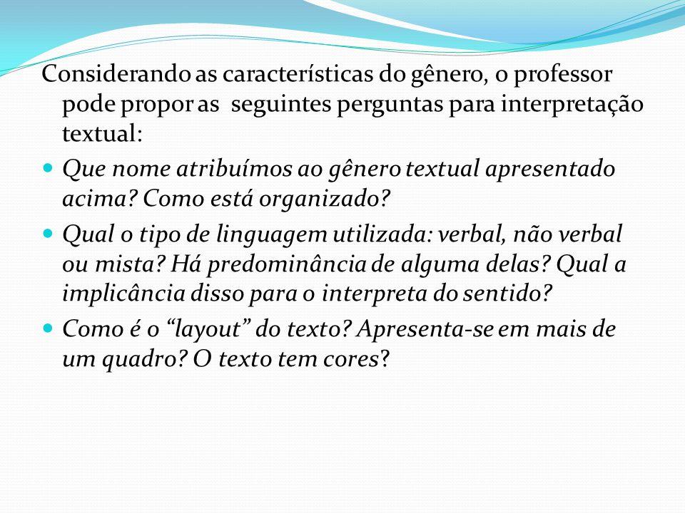 Considerando as características do gênero, o professor pode propor as seguintes perguntas para interpretação textual: