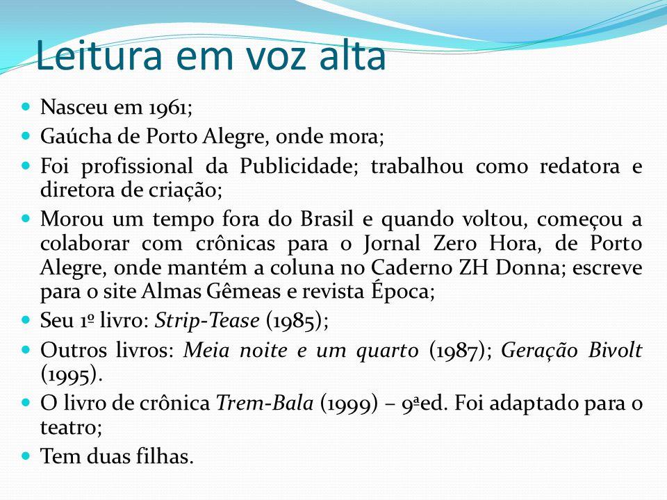 Leitura em voz alta Nasceu em 1961; Gaúcha de Porto Alegre, onde mora;